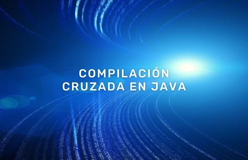 compilación-cruzada-en-java