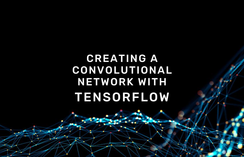 Creating a convolutional network with Tensorflow - Damavis